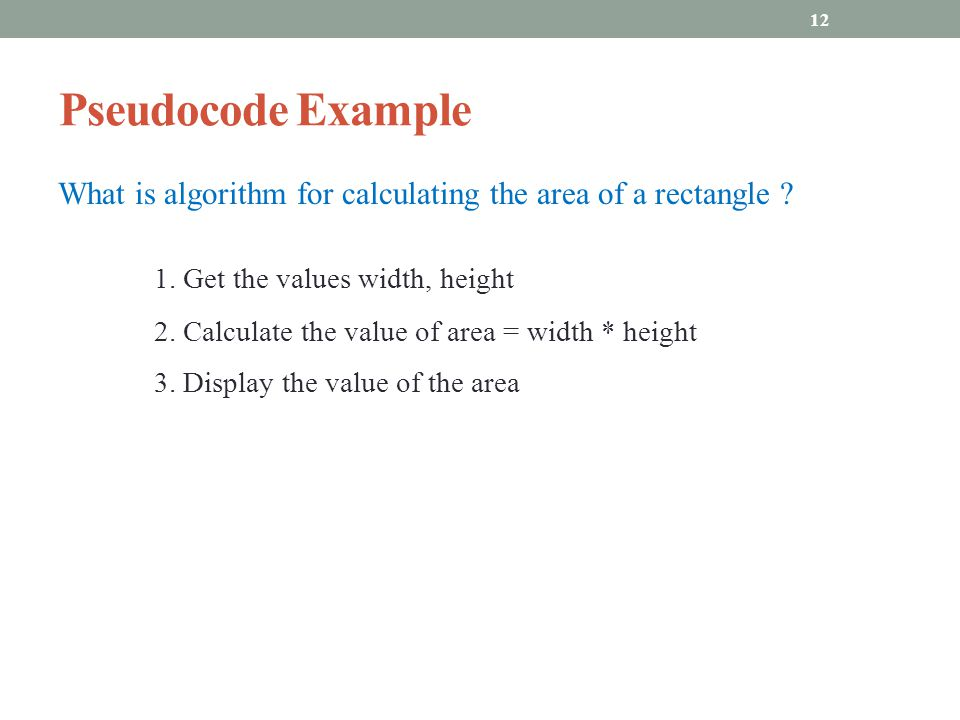 Pseudocode Example What is algorithm for calculating the area of a rectangle .