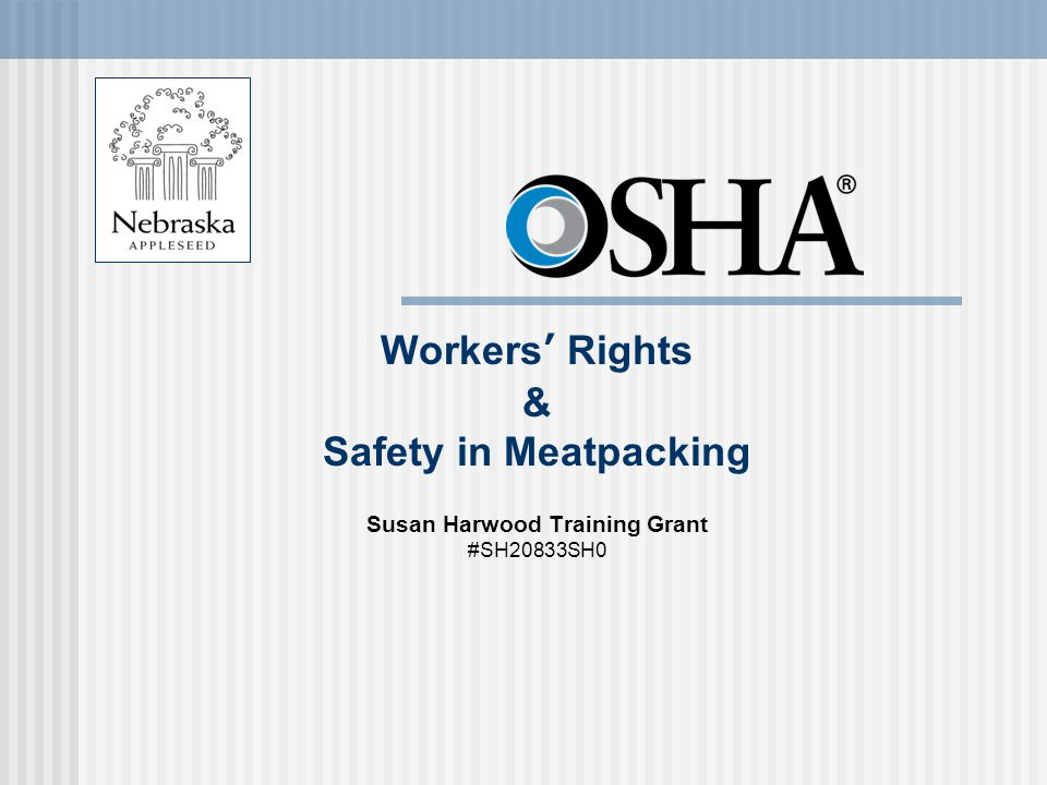 Workers' Rights & Safety in Meatpacking Susan Harwood Training Grant #SH20833SH0