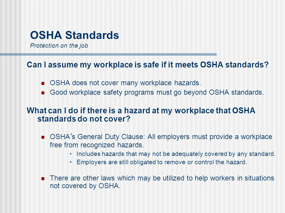 OSHA Standards Protection on the job Can I assume my workplace is safe if it meets OSHA standards.