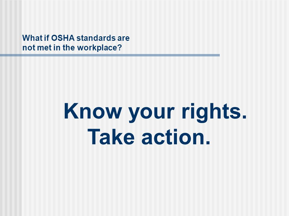 What if OSHA standards are not met in the workplace Know your rights. Take action.