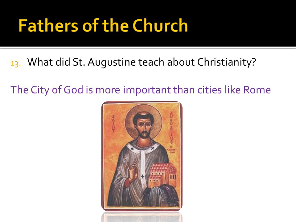 13. What did St. Augustine teach about Christianity.