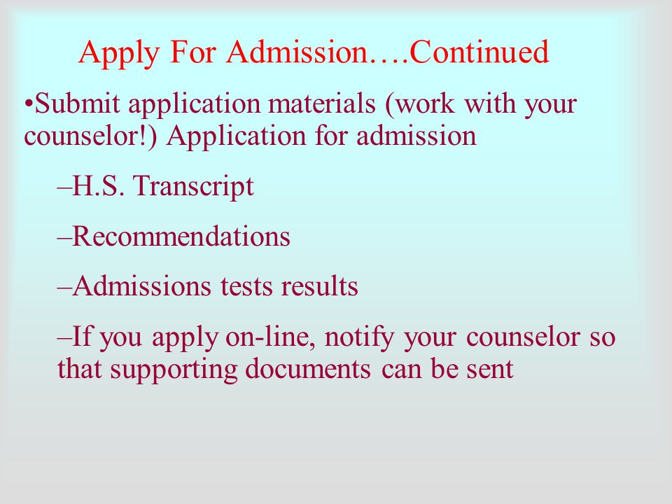 Submit application materials (work with your counselor!) Application for admission –H.S.