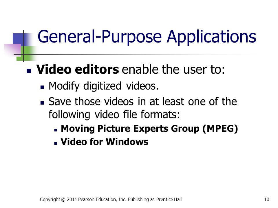 Video editors enable the user to: Modify digitized videos.