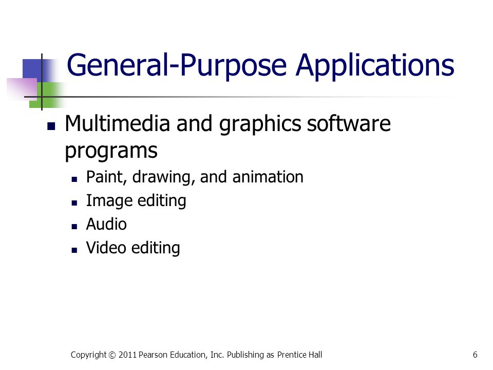 Multimedia and graphics software programs Paint, drawing, and animation Image editing Audio Video editing Copyright © 2011 Pearson Education, Inc.