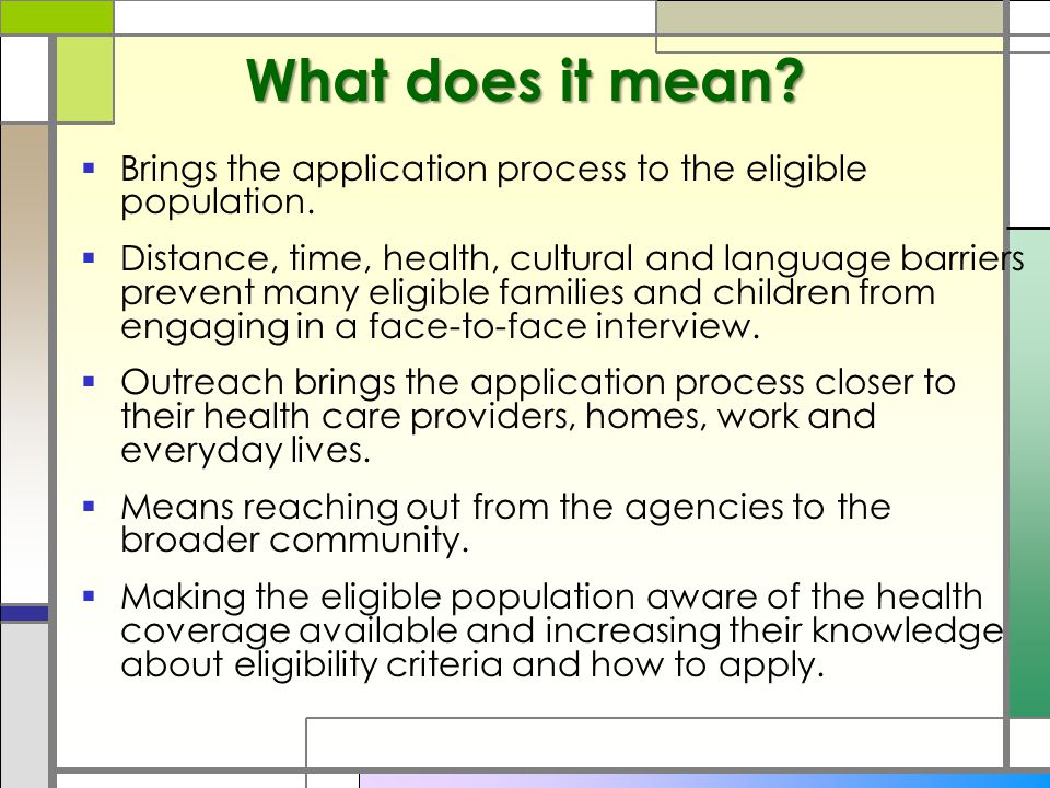 What does it mean.  Brings the application process to the eligible population.