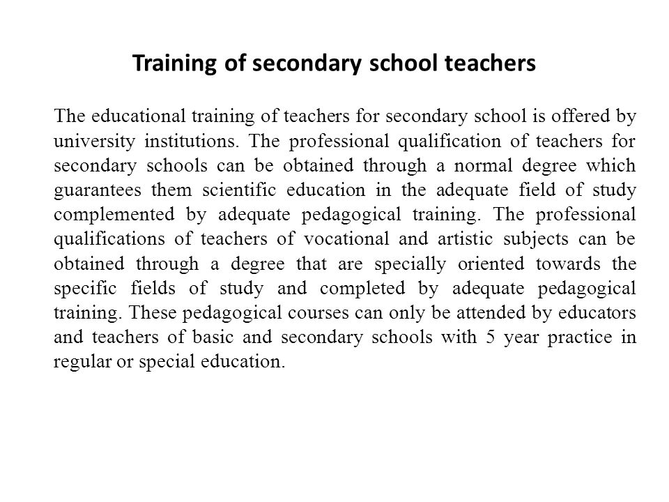 Training of secondary school teachers The educational training of teachers for secondary school is offered by university institutions.