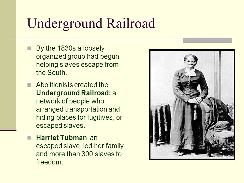 Underground Railroad By the 1830s a loosely organized group had begun helping slaves escape from the South.