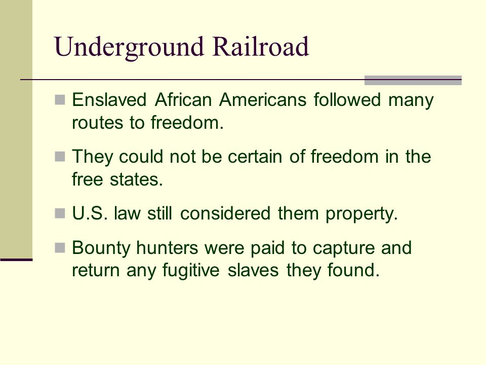 Underground Railroad Enslaved African Americans followed many routes to freedom.