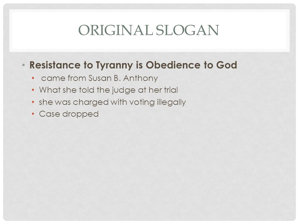 ORIGINAL SLOGAN Resistance to Tyranny is Obedience to God came from Susan B.