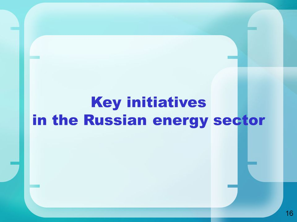Key initiatives in the Russian energy sector 1616