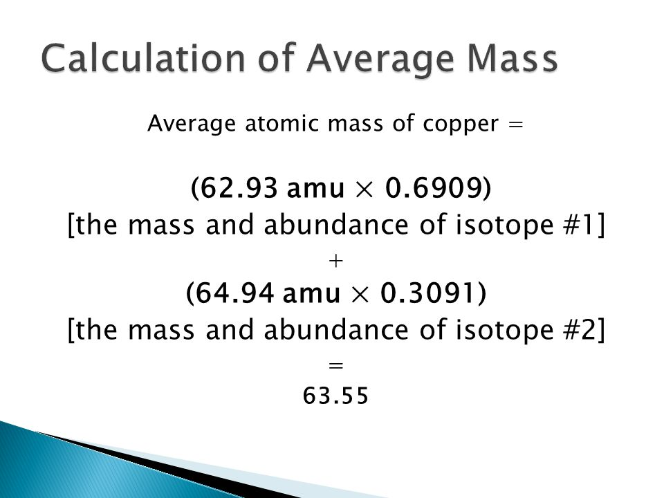 Average atomic mass an element can exist in a number of forms 8 average atomic mass of copper 6293 amu 06909 the mass and abundance of isotope 1 6494 amu 03091 the mass and abundance of isotope 2 urtaz Gallery