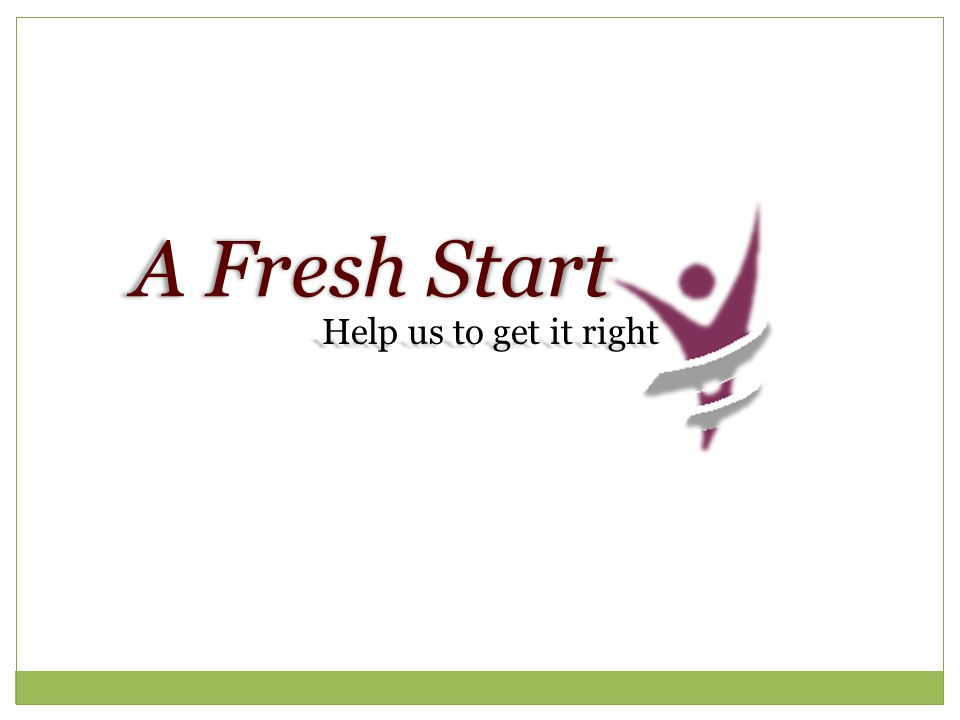 A Fresh Start Help us to get it right