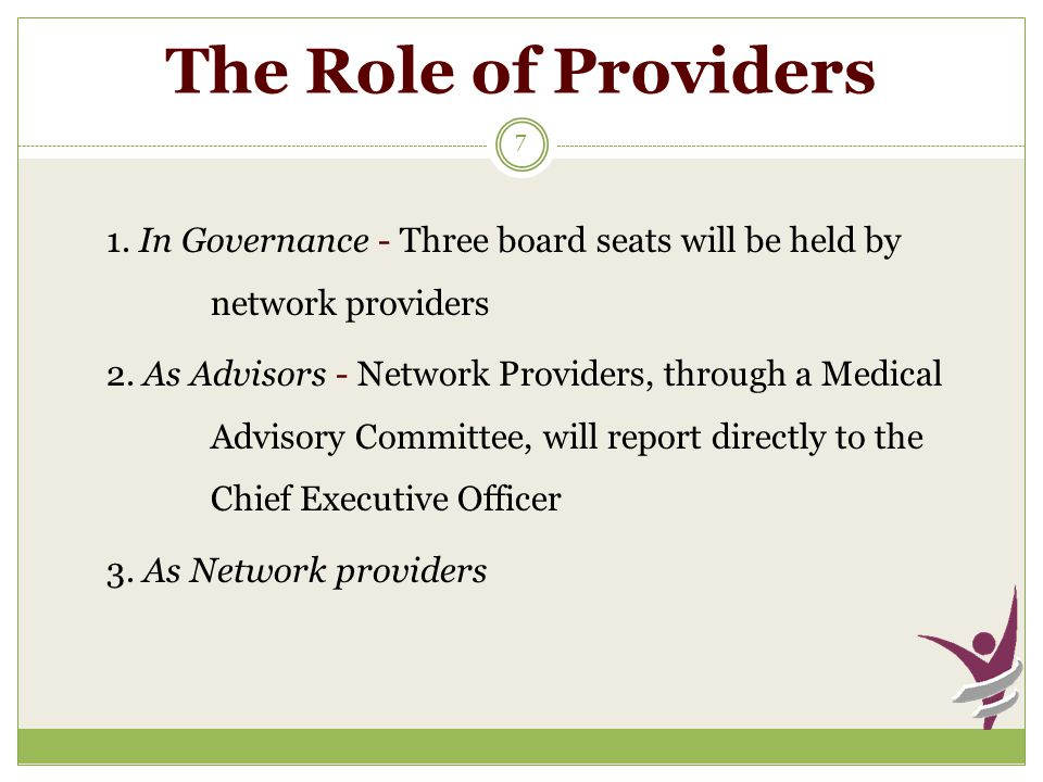 The Role of Providers 7 1. In Governance - Three board seats will be held by network providers 2.