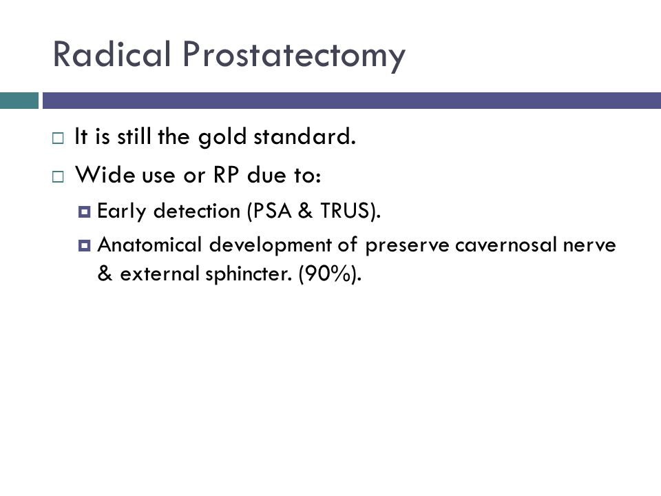Radical Prostatectomy  It is still the gold standard.