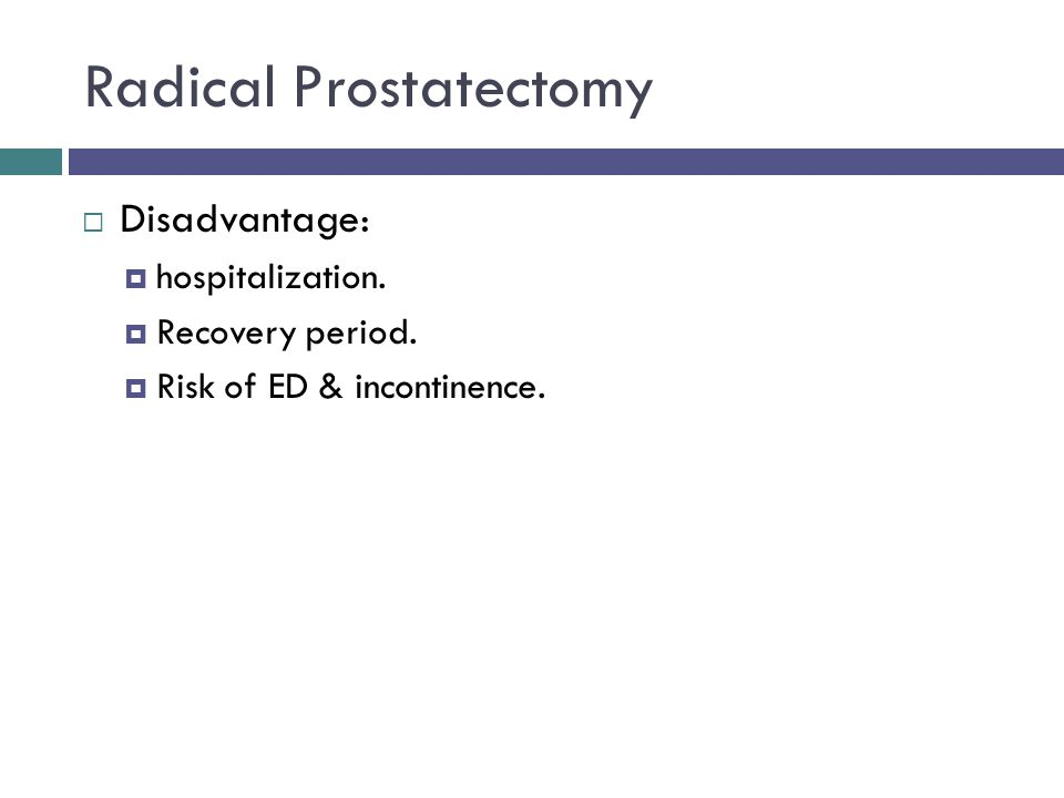 Radical Prostatectomy  Disadvantage:  hospitalization.