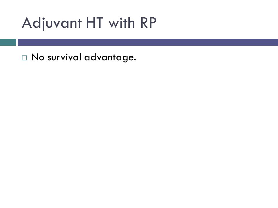 Adjuvant HT with RP  No survival advantage.