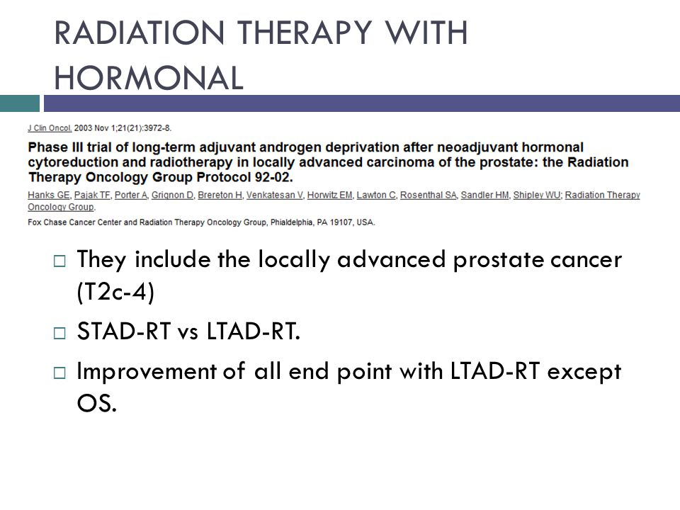 RADIATION THERAPY WITH HORMONAL  They include the locally advanced prostate cancer (T2c-4)  STAD-RT vs LTAD-RT.