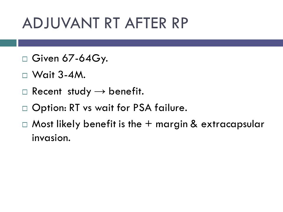 ADJUVANT RT AFTER RP  Given 67-64Gy.  Wait 3-4M.