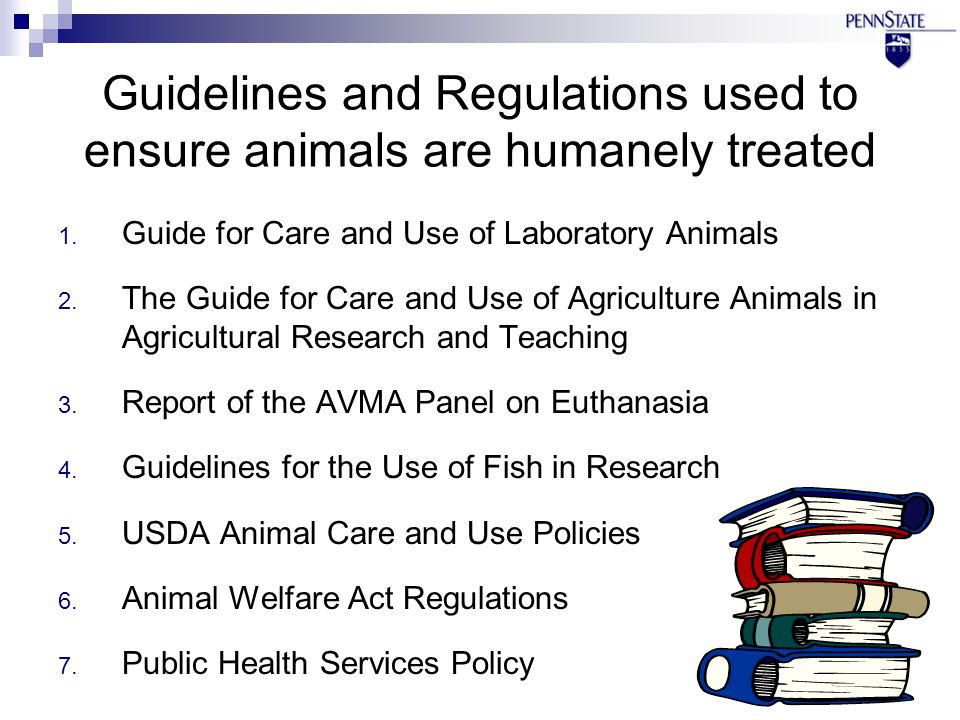 Guidelines and Regulations used to ensure animals are humanely treated 1.