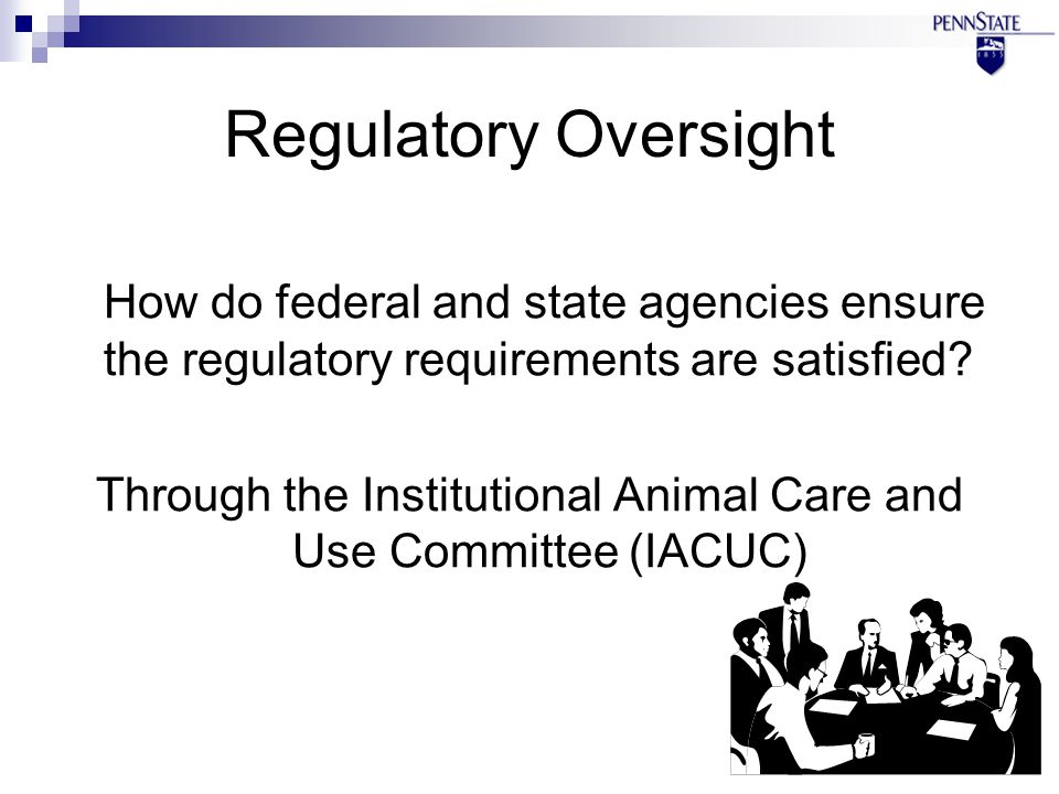 Regulatory Oversight How do federal and state agencies ensure the regulatory requirements are satisfied.