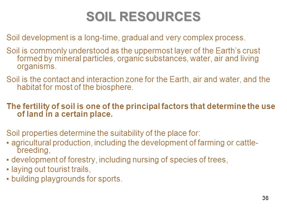 36 SOIL RESOURCES Soil development is a long-time, gradual and very complex process.
