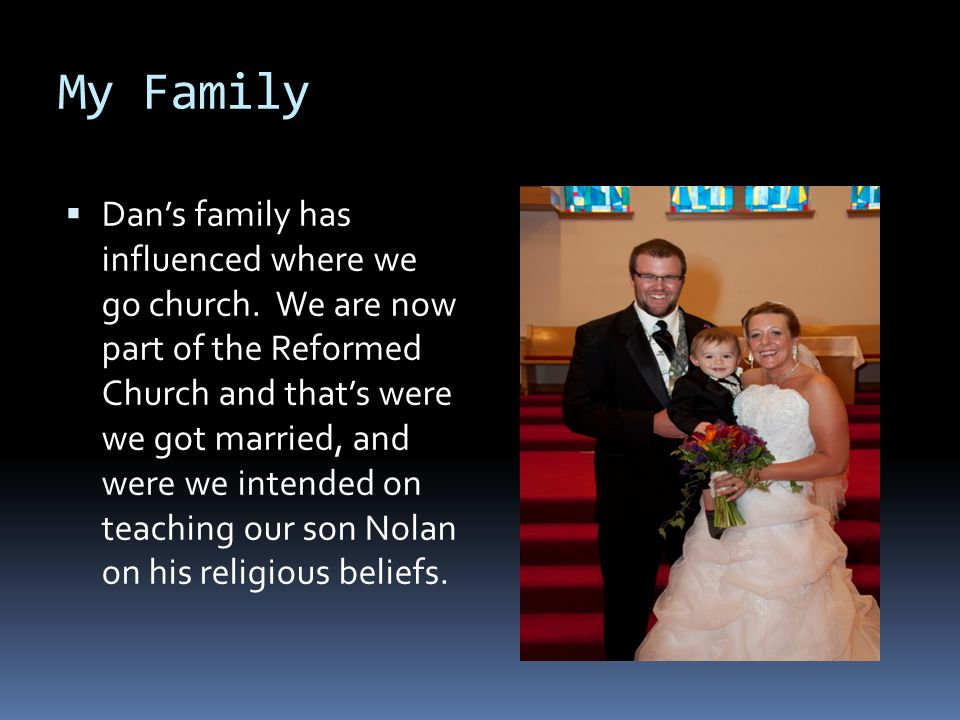 My Family  Dan's family has influenced where we go church.