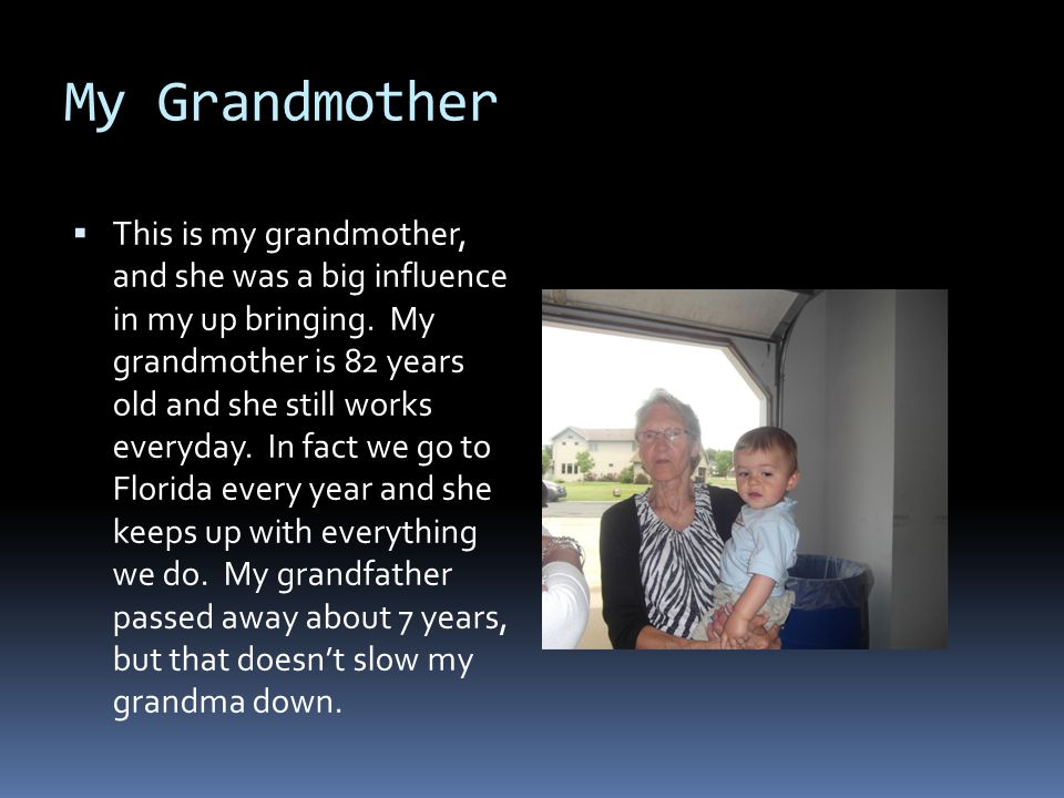 My Grandmother  This is my grandmother, and she was a big influence in my up bringing.