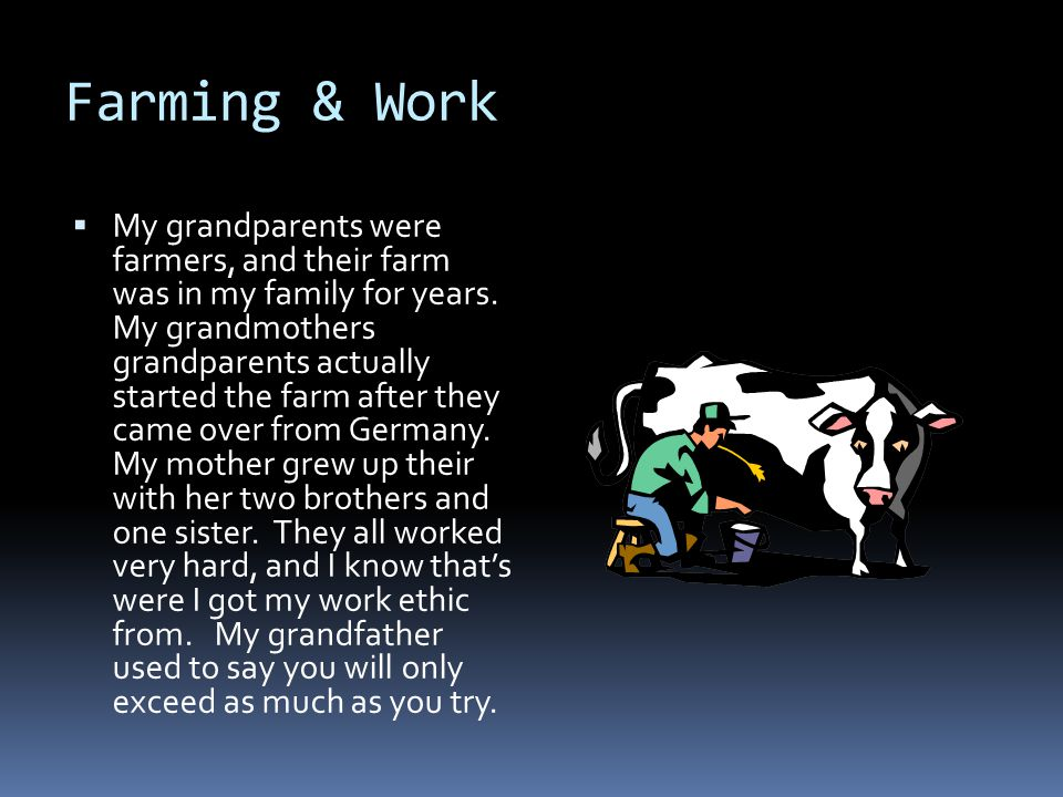 Farming & Work  My grandparents were farmers, and their farm was in my family for years.