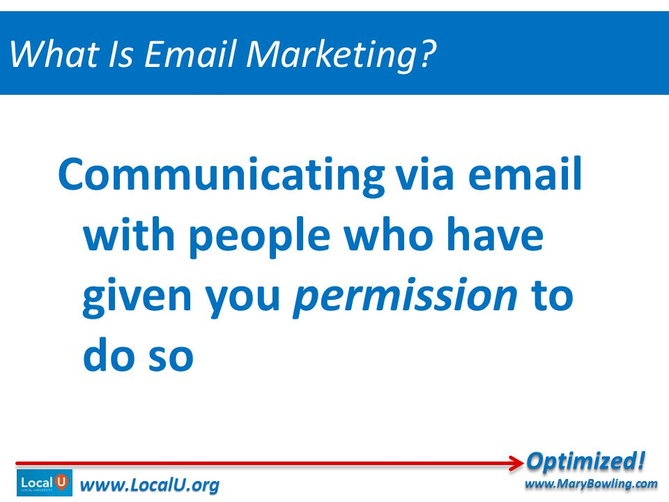 Communicating via  with people who have given you permission to do so   What Is  Marketing