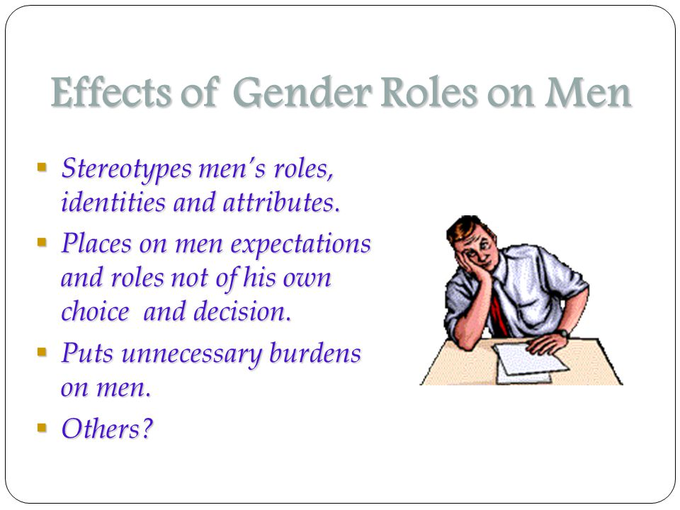 Effects of Gender Roles on Men  Stereotypes men's roles, identities and attributes.
