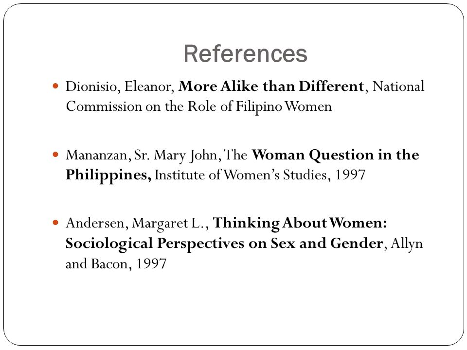 References Dionisio, Eleanor, More Alike than Different, National Commission on the Role of Filipino Women Mananzan, Sr.
