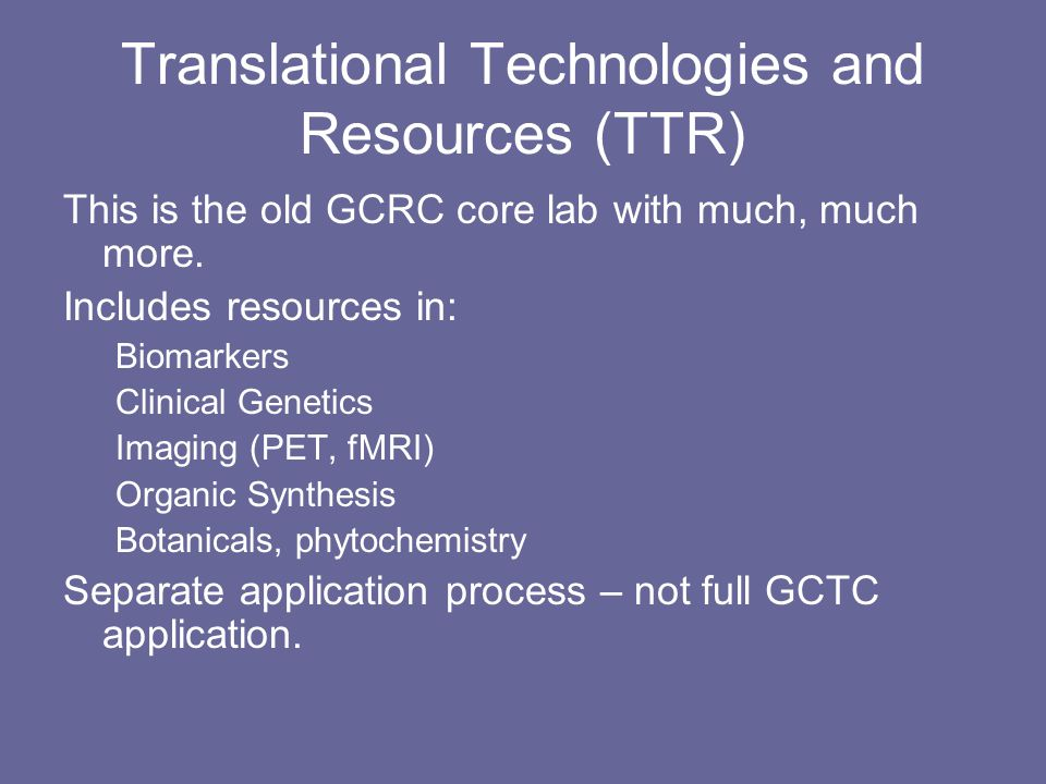Translational Technologies and Resources (TTR) This is the old GCRC core lab with much, much more.