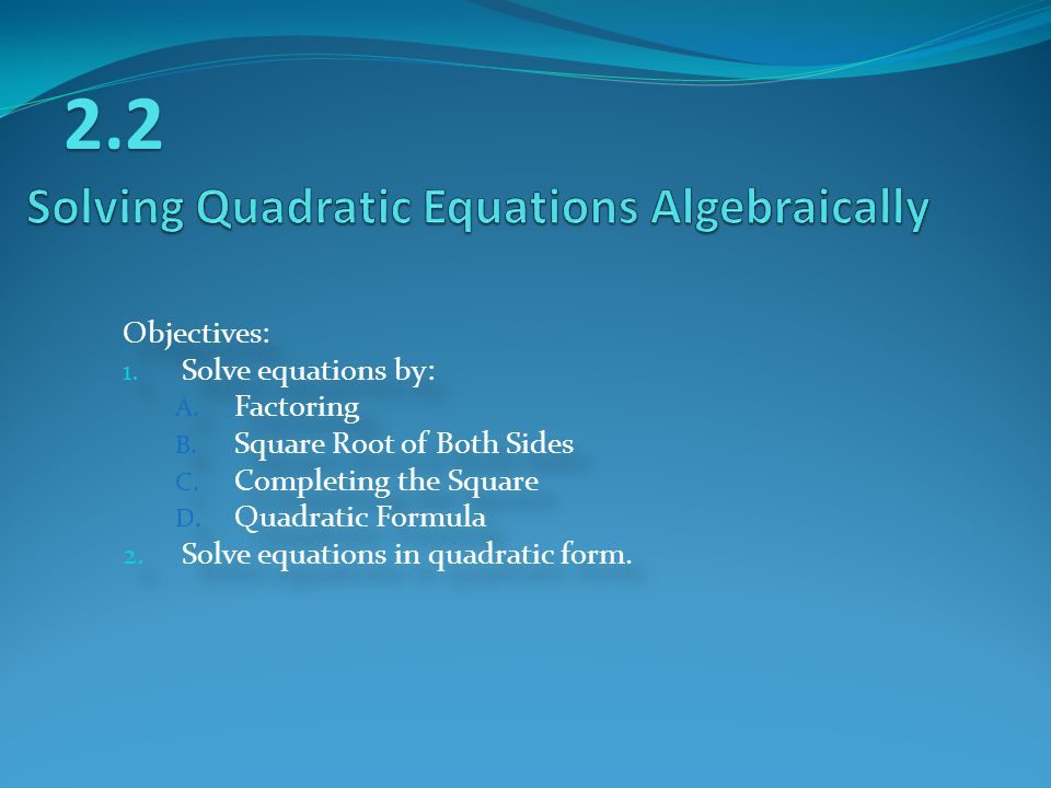 Objectives: 1. Solve equations by: A. Factoring B.