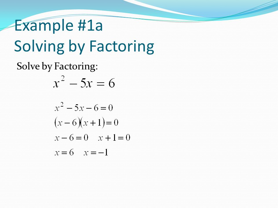 Example #1a Solving by Factoring Solve by Factoring: