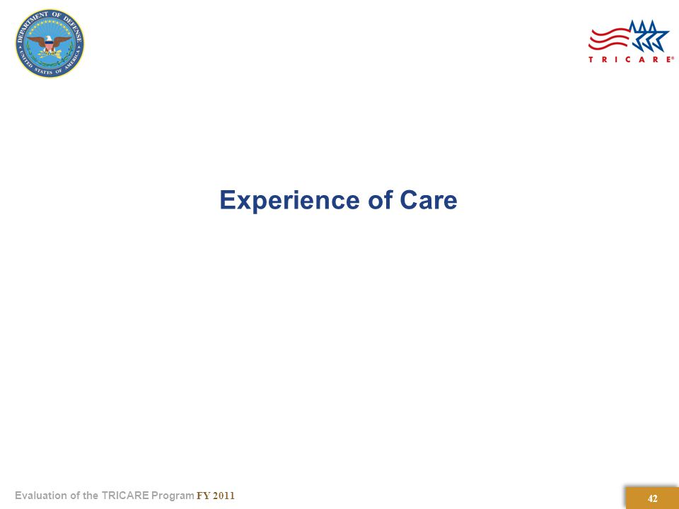 42 Evaluation of the TRICARE Program FY 2011 Experience of Care