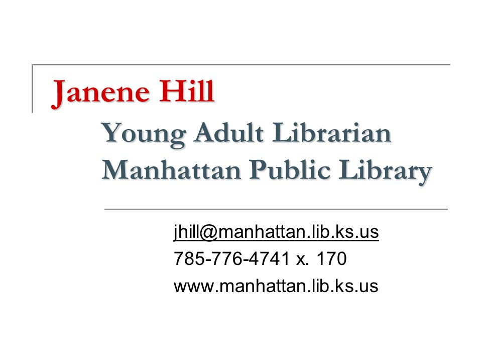 Janene Hill Young Adult Librarian Manhattan Public Library x.