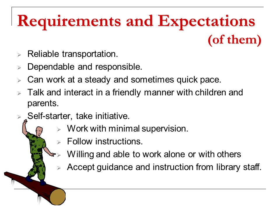 Requirements and Expectations (of them)  Reliable transportation.