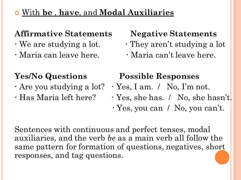 With be, have, and Modal Auxiliaries Affirmative Statements Negative Statements  We are studying a lot.