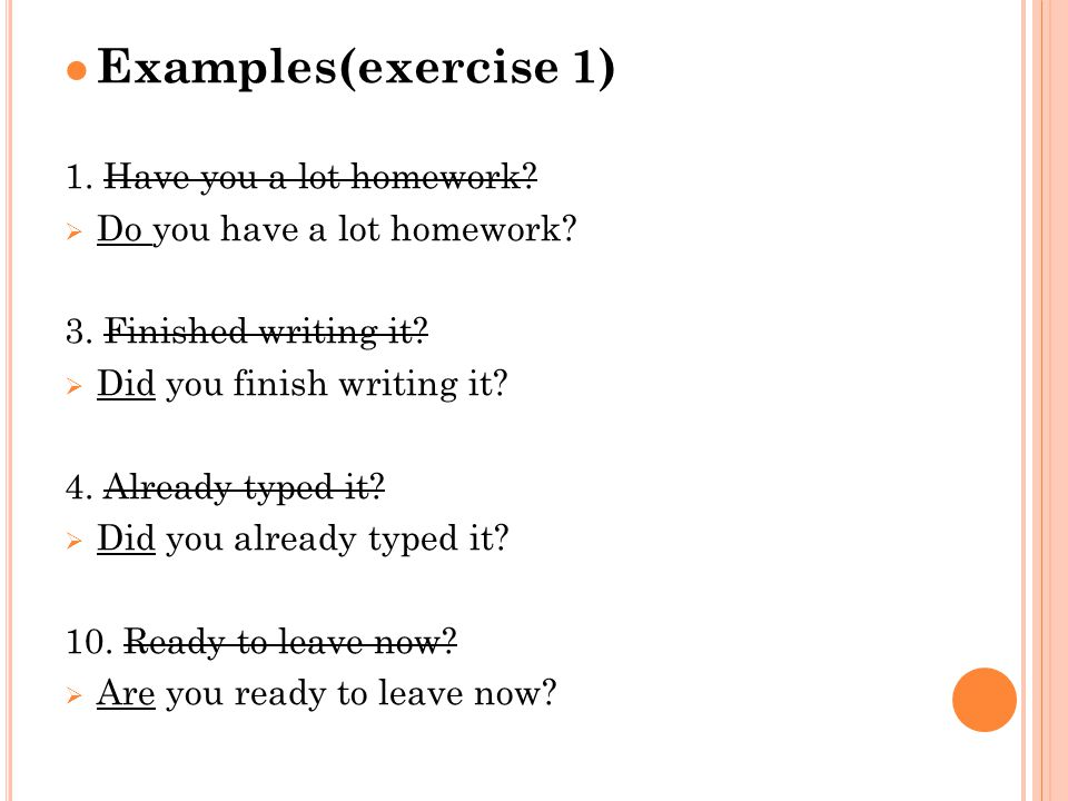 Examples(exercise 1) 1. Have you a lot homework.  Do you have a lot homework.