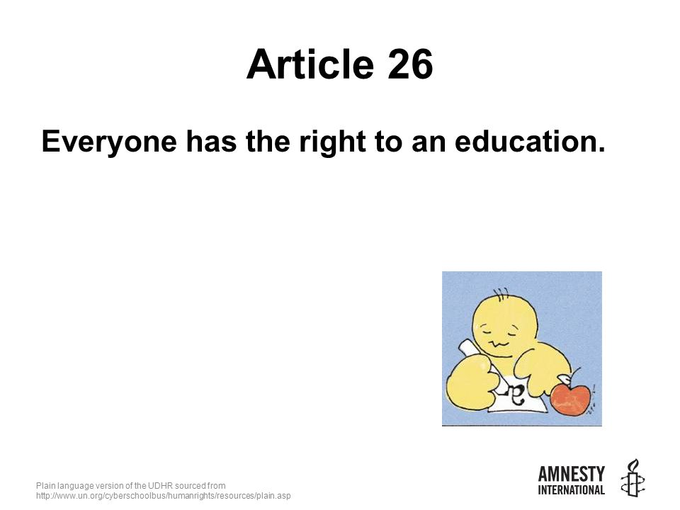 Plain language version of the UDHR sourced from   Article 26 Everyone has the right to an education.