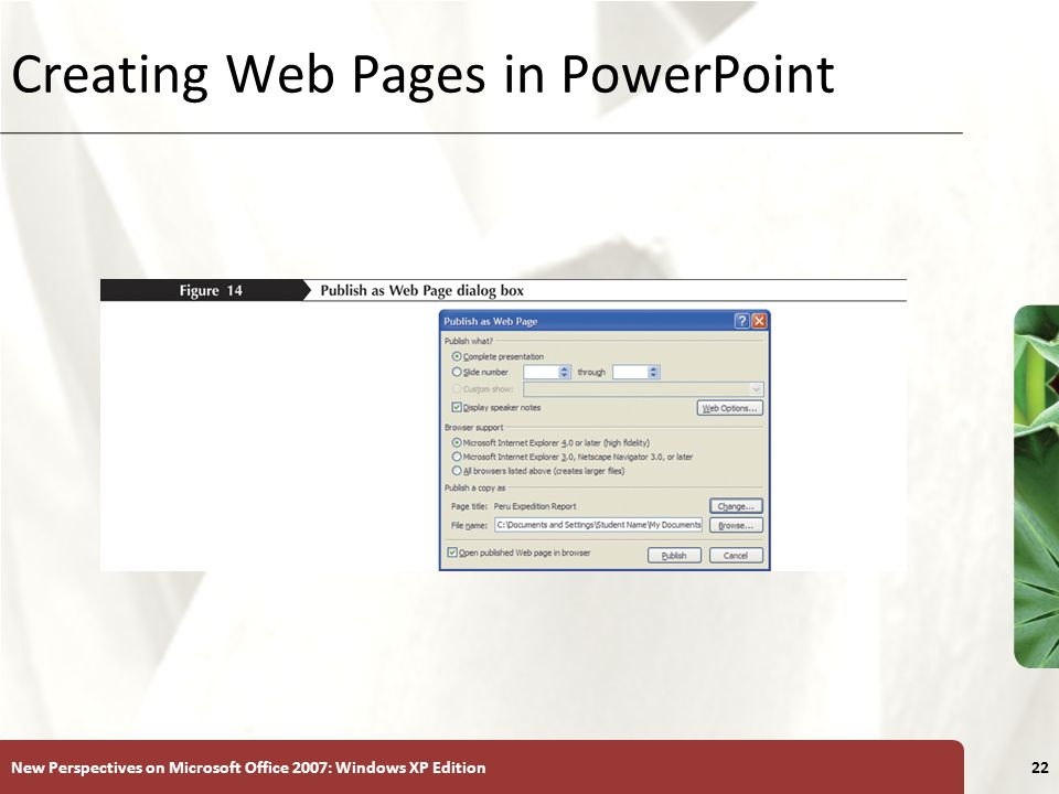 XP New Perspectives on Microsoft Office 2007: Windows XP Edition22 Creating Web Pages in PowerPoint