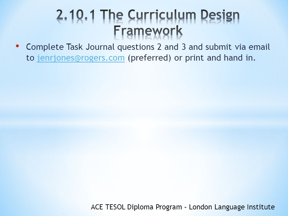 ACE TESOL Diploma Program – London Language Institute Complete Task Journal questions 2 and 3 and submit via  to (preferred) or print and hand in.