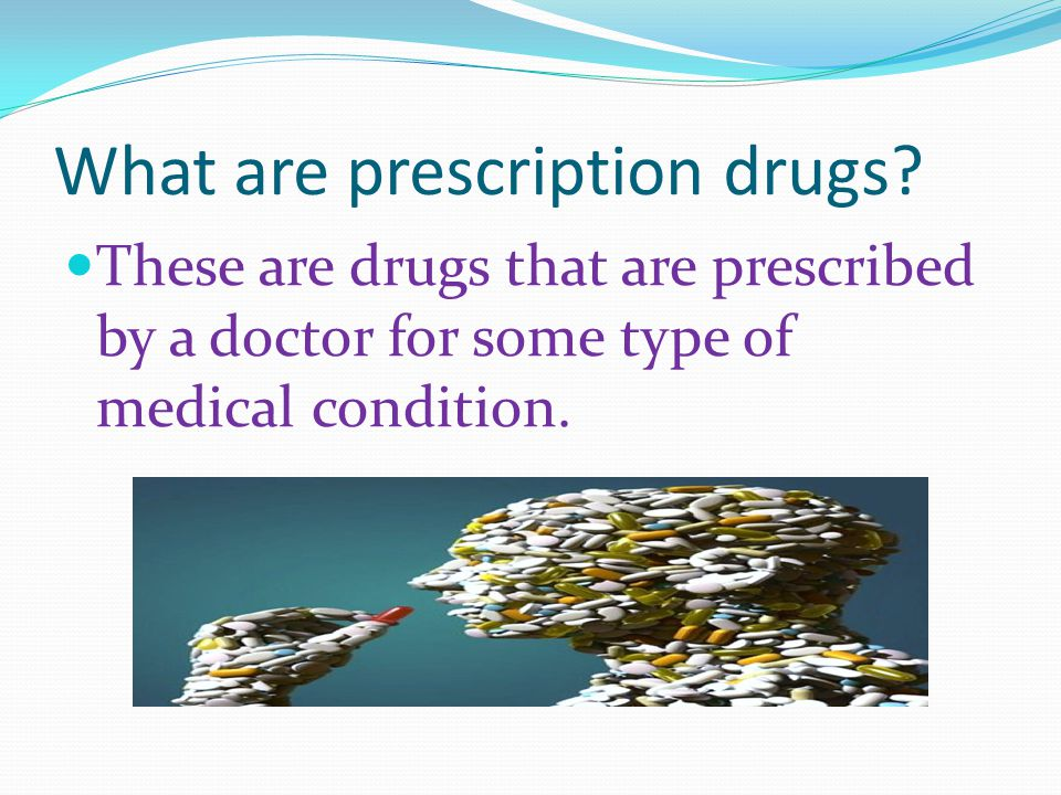 What are prescription drugs.