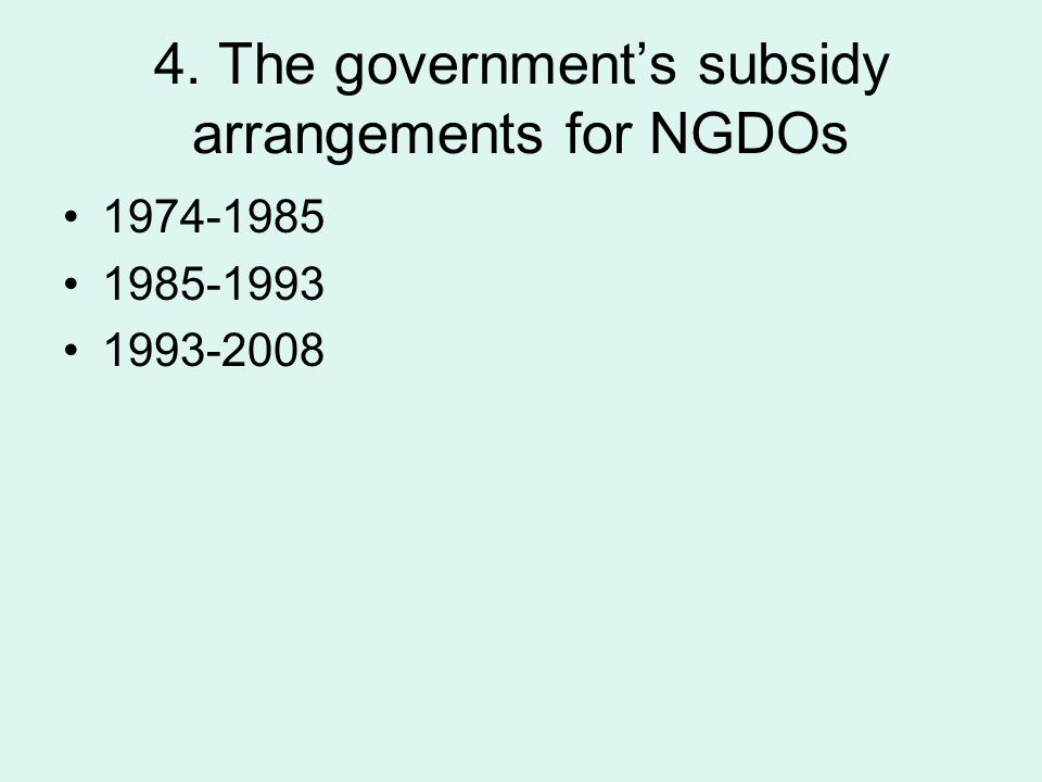 4. The government's subsidy arrangements for NGDOs