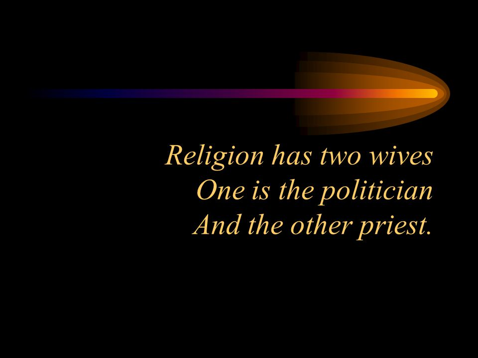 Religion has two wives One is the politician And the other priest.