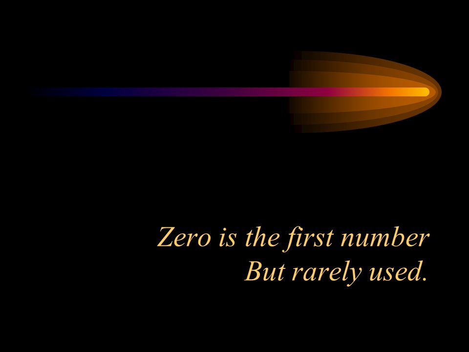 Zero is the first number But rarely used.