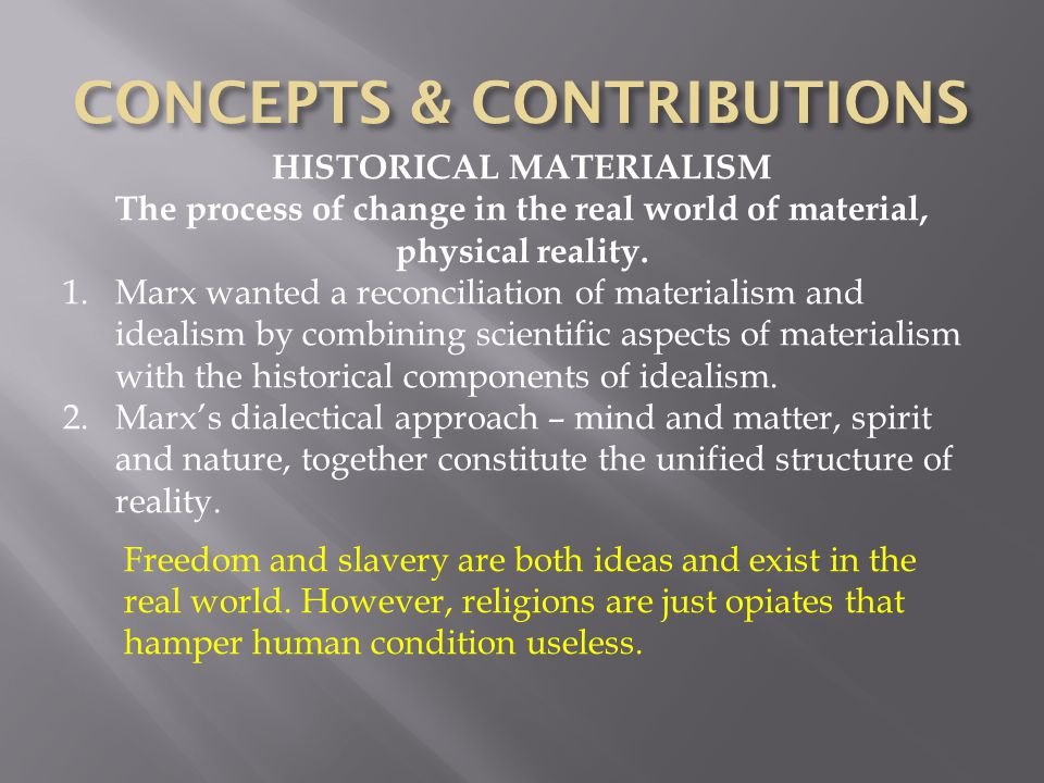 HISTORICAL MATERIALISM The process of change in the real world of material, physical reality.