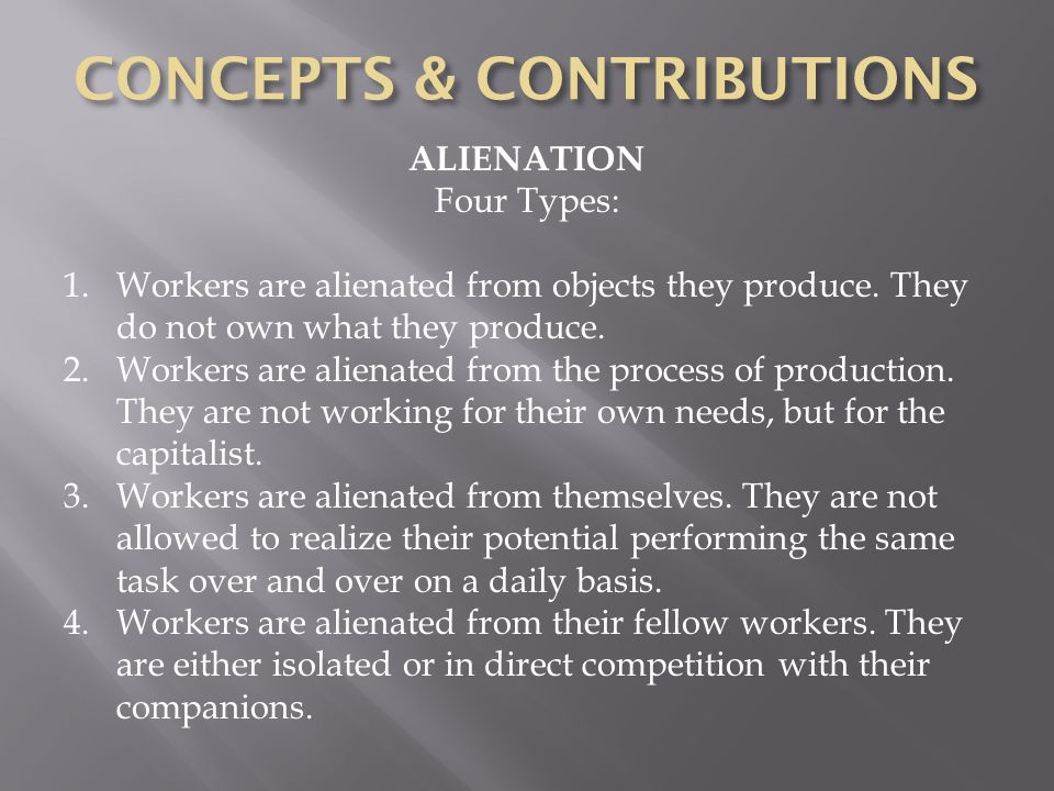 ALIENATION Four Types: 1.Workers are alienated from objects they produce.