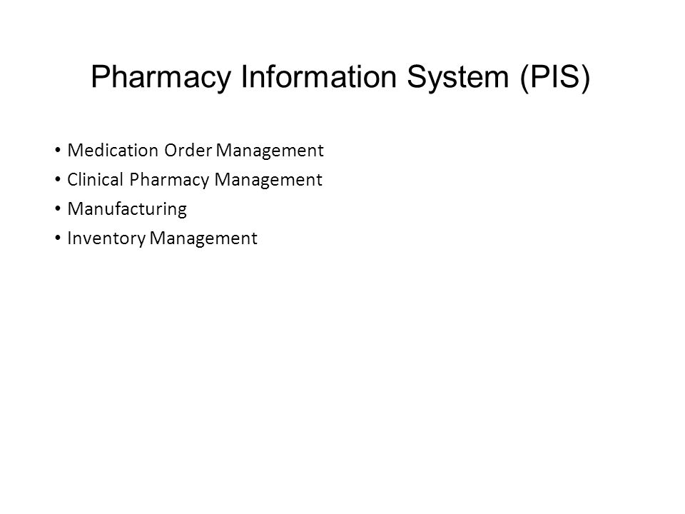 Pharmacy Information System (PIS) Medication Order Management Clinical Pharmacy Management Manufacturing Inventory Management