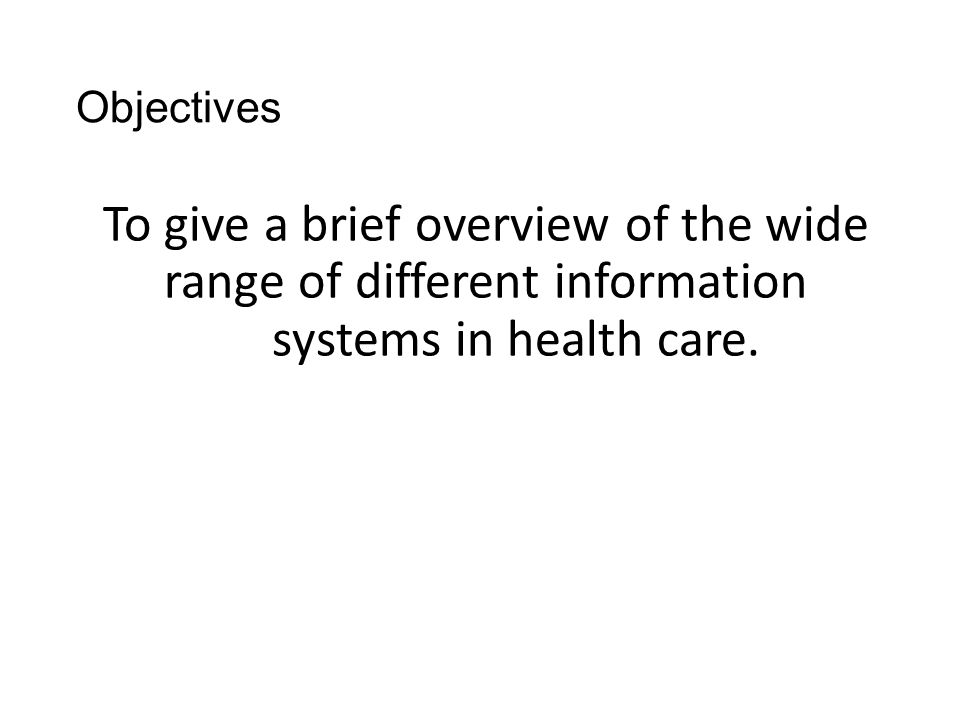 Objectives To give a brief overview of the wide range of different information systems in health care.
